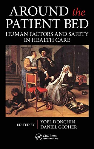Around the Patient Bed: Human Factors and Safety in Health Care (Human Factors and Ergonomics)
