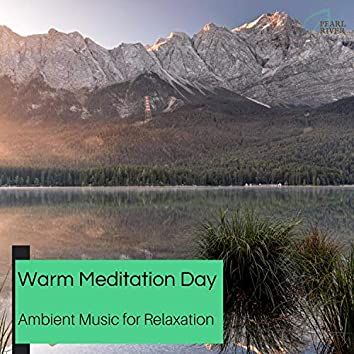 Warm Meditation Day - Ambient Music For Relaxation