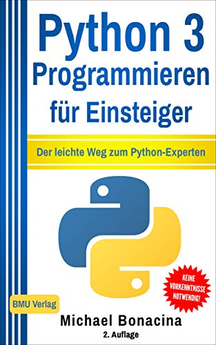 Python 3: Programmieren für Einsteiger: Der leichte Weg zum Python-Experten (Einfach Programmieren lernen 2)