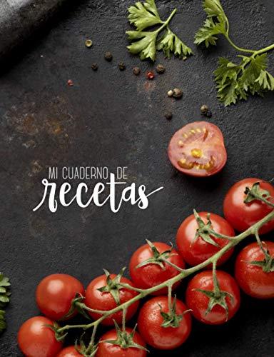 Mi cuaderno de recetas: Recetario de cocina en blanco para escribir tus recetas favoritas. Anota hasta 100 de tus platos favoritos en esta bonita libreta para escribir. (Mis recetas favoritas)