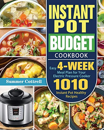 Instant Pot Budget Cookbook: 1010 Instant Pot Healthy Recipes with Easy 4-Week Meal Plan for Your Electric Pressure Cooker