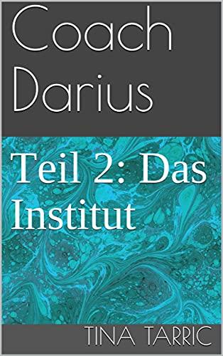 Coach Darius: Teil 2: Das Institut (German Edition)