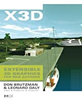 X3D: Extensible 3D Graphics for Web Authors (The Morgan Kaufmann Series in Interactive 3D Technology) by Don Brutzman Leonard Daly(2007-05-08)