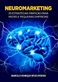 NEUROMARKETING: 23 ESTRATÉGIAS PRÁTICAS PARA MICRO E PEQUENAS EMPRESAS (Portuguese Edition)