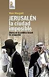Jerusalén, la ciudad imposible: Claves para comprender la ocupación israelí: La política israelí de ocupación (Mayor)