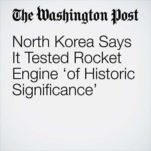 North Korea Says It Tested Rocket Engine 'of Historic Significance' copertina