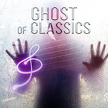 Ghost of Classics – Serenity Music, Essential Pieces of Classics Under the Sun, Spiritual Power, Mood & Chamber Music, Immortal, Background Piano Music