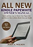 ALL-NEW KINDLE PAPERWHITE OWNER'S MANUAL: Quick and Easy Ways to Master Your Paperwhite and Discover How to Delete Books From Your Kindle