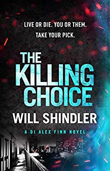 The Killing Choice: A must-read gripping crime series (DI Alex Finn Book 2) by [Will Shindler]