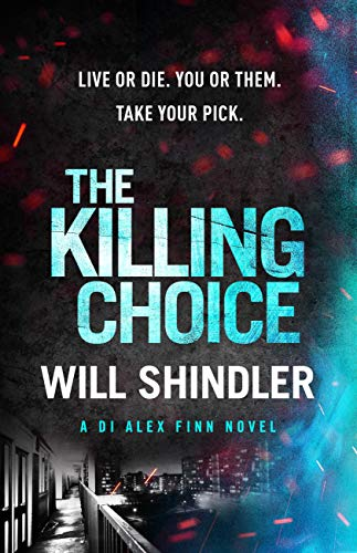 The Killing Choice: Sunday Times Crime Book of the Month 'Riveting' (DI Alex Finn 2) by [Will Shindler]