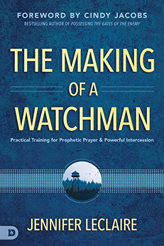 The Making of a Watchman: Practical Training for Prophetic Prayer and Powerful Intercession (English Edition)