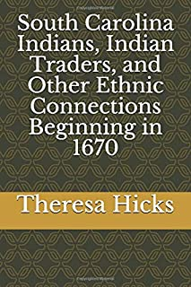 South Carolina Indians, Indian Traders, and Other Ethnic Connections Beginning in 1670