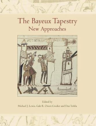 The Bayeux Tapestry: New Approaches: Proceedings of a Conference at the British Museum