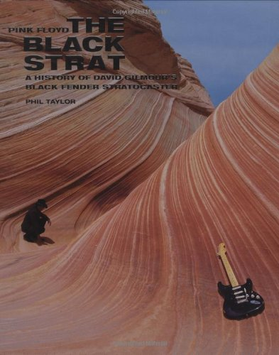 Pink Floyd: The Black Strat, a History of David Gilmour's Black Fender Stratocaster