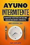Ayuno intermitente: perder peso y acelerar el metabolismo, bajar de peso sin dieta, con recetas - libro adicional 2 en 1
