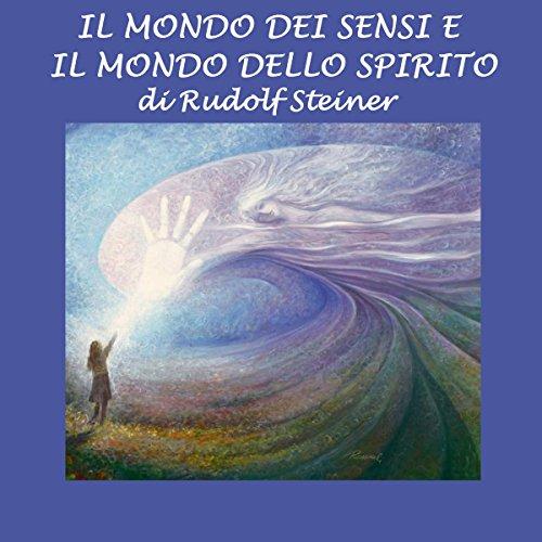 Il mondo dei sensi e il mondo dello spirito | Rudolf Steiner