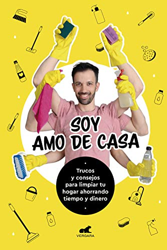 Soy Amo de Casa: Trucos y consejos para limpiar tu hogar ahorrando tiempo y dinero (Spanish Edition)