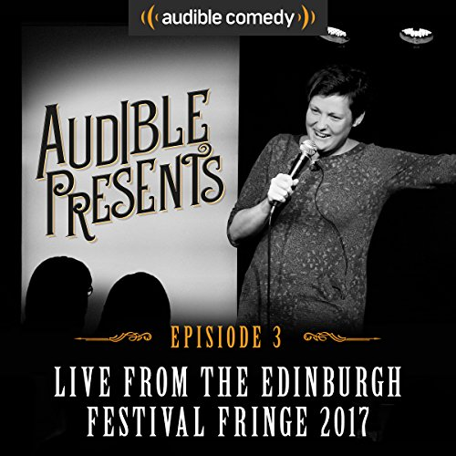 Audible Presents: Live from the Edinburgh Festival Fringe 2017: Episode 3 cover art