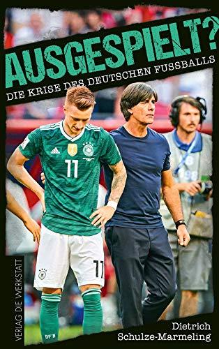 Ausgespielt?: Die Krise des deutschen Fußballs