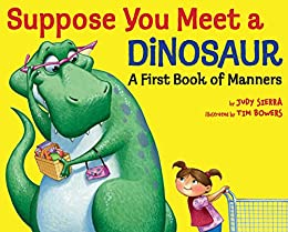 Suppose You Meet a Dinosaur: A First Book of Manners by [Judy Sierra, illustrated by Tim Bowers, Tim Bowers]