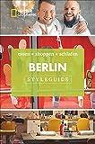Styleguide Berlin: Die Stadt erleben mit dem Berlin-Reiseführer zu Essen, Ausgehen und Mode. Highlights für den perfekten Urlaub für Genießer mit ... * schlafen (National Geographic Styleguide)
