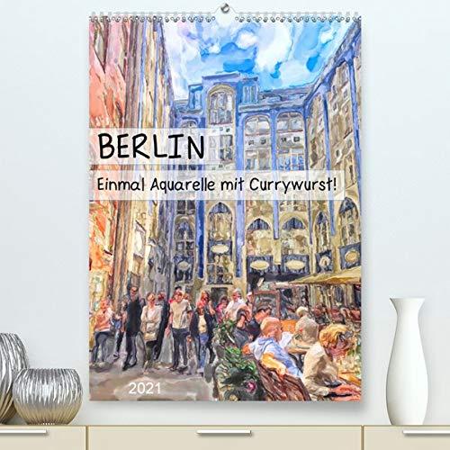 Berlin - Einmal Aquarelle mit Currywurst! (Premium, hochwertiger DIN A2 Wandkalender 2021, Kunstdruck in Hochglanz): Illustrierte Stadtansichten von Berlin (Monatskalender, 14 Seiten )