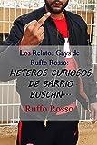 Los Relatos Gays de Ruffo Rosso: Heteros Curiosos de Barrio buscan...