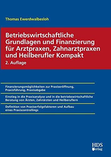 Betriebswirtschaftliche Grundlagen und Finanzierung für Arztpraxen, Zahnarztpraxen und Heilberufler Kompakt