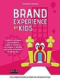 Brand experience for kids. Il metodo innovativo per progettare eventi di successo con bambini e famiglie. Dagli spazi commerciali ai family day