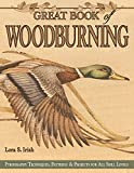 Great Book of Woodburning: Pyrography Techniques, Patterns and Projects for all Skill Levels (Fox Chapel Publishing) 30 Original, Traceable Designs and Step-by-Step Instructions from Lora S. Irish