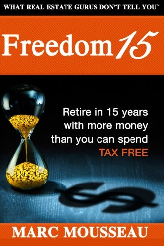Freedom-15: Retire in 15 years with more money that you can spend TAX FREE!: Volume 1