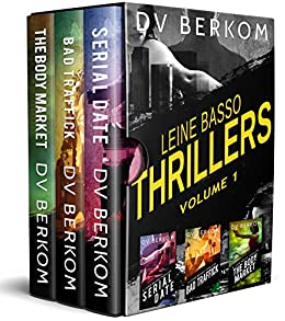 Leine Basso Thrillers, Vol. 1: (Serial Date, Bad Traffick, and The Body Market) (Leine Basso Thriller Boxset) by [D.V. Berkom]