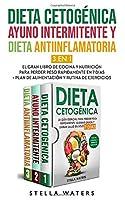 Dieta Cetogénica, Ayuno Intermitente y Dieta Antiinflamatoria: El Gran Libro de Cocina y Nutrición para Pierde Peso Rápidamente en 7 Días + Plan de Alimentación y Rutina De Ejercicios. Ketogenic Diet - Intermittent Fasting - Anti inflammatory Diet (Spani