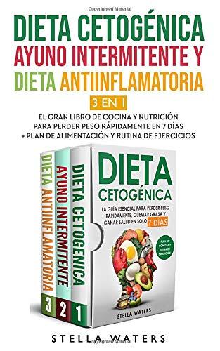 Dieta Cetogénica, Ayuno Intermitente y Dieta Antiinflamatoria: El Gran Libro de Cocina...
