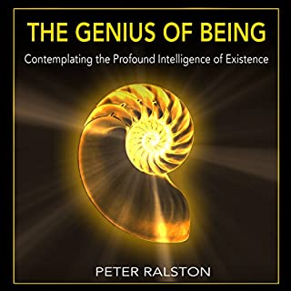 The Genius of Being     Contemplating the Profound Intelligence of Existence              By:                                                                                                                                 Peter Ralston                               Narrated by:                                                                                                                                 Toby Sheets                      Length: 7 hrs and 8 mins     6 ratings     Overall 4.8