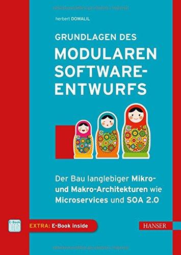 Grundlagen des modularen Softwareentwurfs: Der Bau langlebiger Mikro- und Makro-Architekturen wie Microservices und SOA 2.0