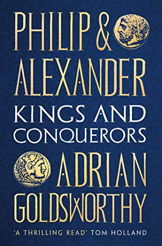 Philip and Alexander: Kings and Conquerors (English Edition)