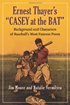 """Ernest Thayer's """"Casey at the Bat"""": Background and Characters of Baseball's Most Famous Poem"""