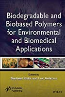 Biodegradable and Biobased Polymers for Environmental and Biomedical Applications by Susheel Kalia Luc Averous(2016-02-29)