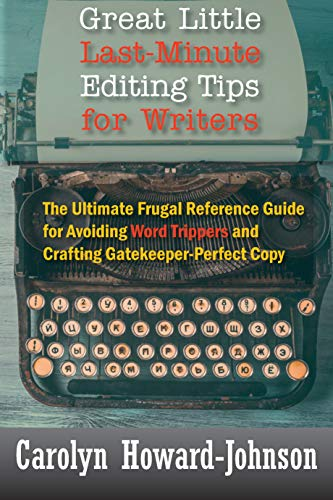 Book: Great Little Last-Minute Editing Tips for Writers - The Ultimate Frugal Reference Guide for Avoiding Word Trippers and Crafting Gatekeeper-Perfect Copy, 2nd Edition by Carolyn Howard-Johnson