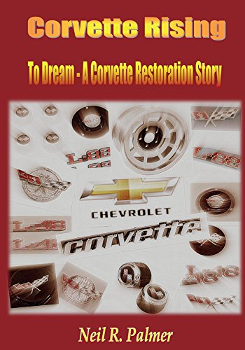 Corvette Rising: To Dream - A Corvette Restoration Story (English Edition)
