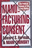 Manufacturing Consent: The Political Economy of the Mass Media - Edward S Herman