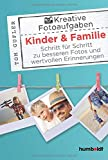 Kreative Foto-Aufgaben: Kinder & Familie: Schritt für Schritt zu besseren Fotos und wertvollen...