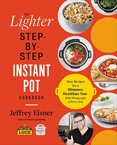 The Lighter Step-By-Step Instant Pot Cookbook: Easy Recipes for a Slimmer, Healthier You¿With Photographs of Every Step