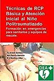Técnicas de RCP Básica y Atención Inicial al Niño Politraumatizado: Formación en emergencias para sanitarios y equipos de rescate. (Emergencias y RCP nº 1)