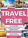 TRAVEL for FREE: How to score FREE Flights, Rental Cars & Accommodations, Get paid to Travel & START a DIGITAL...