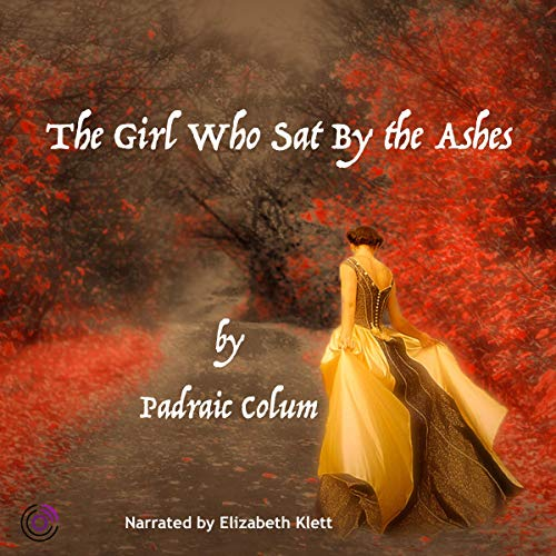 The Girl Who Sat by the Ashes Audiobook By Padraic Colum cover art