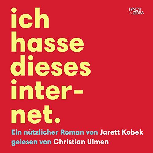 Ich hasse dieses Internet: Ein nützlicher Roman audiobook cover art