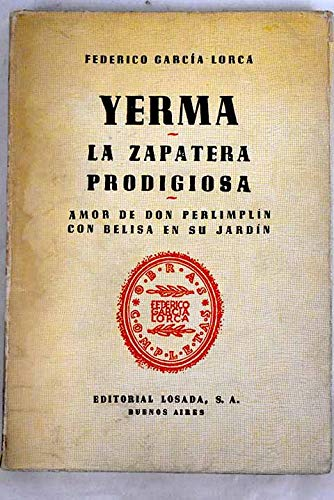 Yerma ; La zapatera prodigiosa ; Amor de Don Perlimplín con Belisa en su jardín