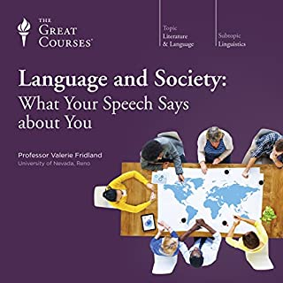 Language and Society: What Your Speech Says About You                   By:                                                                                                                                 Valerie Fridland,                                                                                        The Great Courses                               Narrated by:                                                                                                                                 Valerie Fridland                      Length: 11 hrs and 48 mins     104 ratings     Overall 3.7
